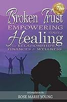 Broken Trust - Empowering Stories of Healing for Relationships, Finances & Wellness