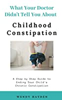 What Your Doctor Didn't Tell You About Childhood Constipation