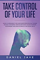Take Control of your Life: Avoid Co-Dependency and Narcissism Improving Self-Esteem and Self Confidence. Remove Emotional Blocks Changing your Mindset and Develop Empathy and Social Skills.