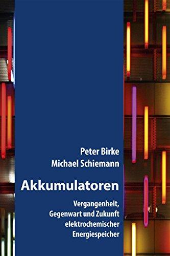 Akkumulatoren: Vergangenheit, Gegenwart und Zukunft elektrochemischer Energiespeicher (Fachbuch)