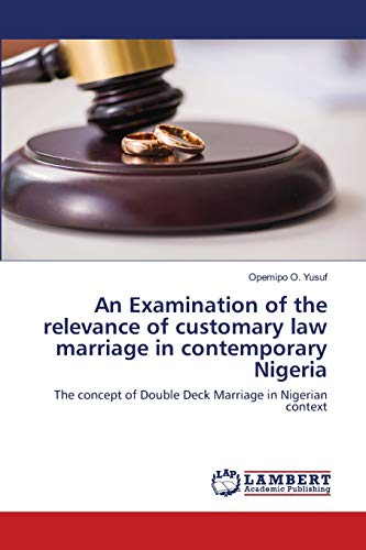Compare Textbook Prices for An Examination of the relevance of customary law marriage in contemporary Nigeria: The concept of Double Deck Marriage in Nigerian context  ISBN 9786202667425 by Yusuf, Opemipo O.