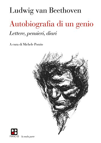 Autobiografia di un genio. Lettere, pensieri, diari