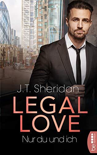 Legal Love - Nur du und ich (Lawyers of London - Office Romance 4) von [J.T. Sheridan]