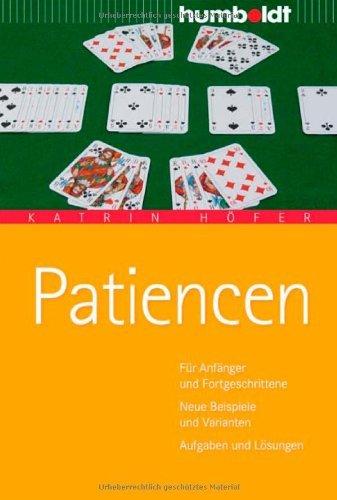 Patiencen: Für Anfänger und Fortgeschrittene. Neue Beispiele und Varianten. Aufgaben und Lösungen (humboldt - Freizeit & Hobby)
