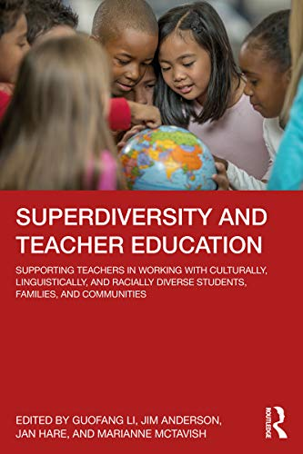 Superdiversity and Teacher Education: Supporting Teachers in Working with Culturally, Linguistically, and Racially Diverse Students, Families, and Communities (English Edition)