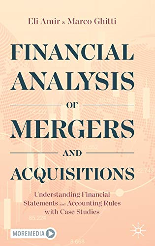 Compare Textbook Prices for Financial Analysis of Mergers and Acquisitions: Understanding Financial Statements and Accounting Rules with Case Studies 1st ed. 2020 Edition ISBN 9783030617684 by Amir, Eli,Ghitti, Marco
