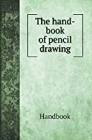 The hand-book of pencil drawing