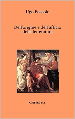 Dell'origine e dell'ufficio della letteratura: (Ediz. integrale con note dell'autore)