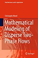Mathematical Modeling of Disperse Two-Phase Flows (Fluid Mechanics and Its Applications, 114)