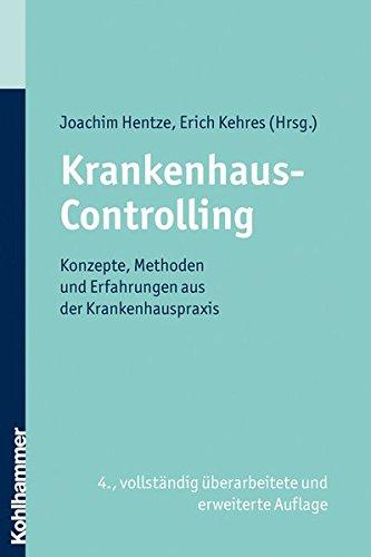 Krankenhaus-Controlling: Konzepte, Methoden und Erfahrungen aus der Krankenhauspraxis