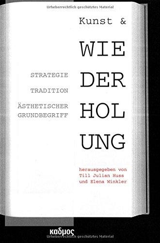 Kunst & Wiederholung: Strategie, Tradition, ästhetischer Grundbegriff (Kaleidogramme)