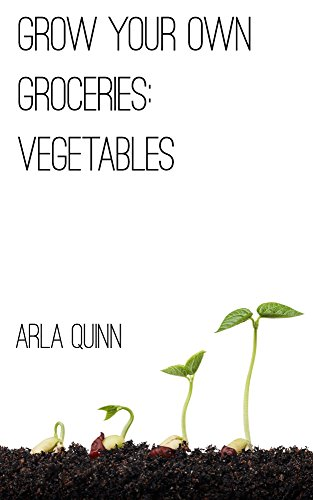 Grow Your Own Groceries: Vegetables by [Arla Quinn]