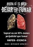 AHORA SÍ ES FÁCIL DEJAR DE FUMAR: DEJAR DE FUMAR SIN SACRIFICIOS