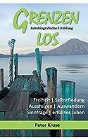 Grenzenlos - Freiheit, Selbstfindung, Aussteigen, Auswandern, Sinnfrage, erfuelltes Leben: Autobiografische Erzaehlung - Costa Rica, Guatemala, Kuba