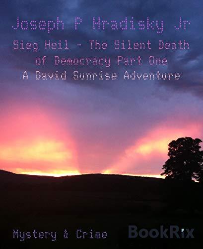 Sieg Heil - The Silent Death of Democracy Part One: A David Sunrise Adventure (English Edition)