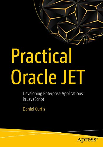 Compare Textbook Prices for Practical Oracle JET: Developing Enterprise Applications in JavaScript 1st ed. Edition ISBN 9781484243459 by Curtis, Daniel