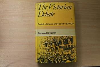 The Victorian debate: English literature and society 1832-1901 (Literature and society) 0297761803 Book Cover