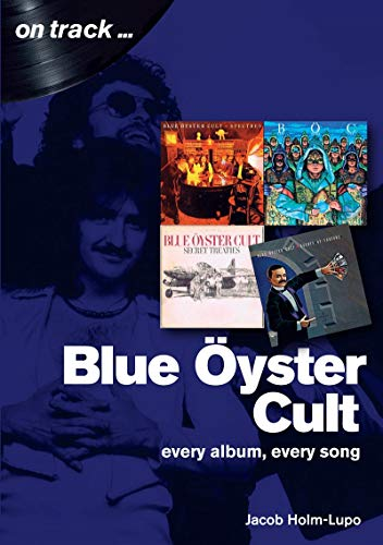 Holm-Lupo, J: Blue Oyster Cult: Every Album, Every Song (On Track)