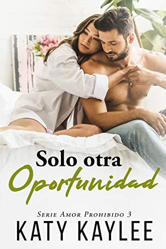 Solo otra oportunidad (Amor Prohibido nº 3)