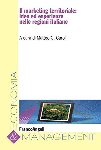 Il marketing territoriale: idee ed esperienze nelle regioni italiane (Economia e management Vol. 61)