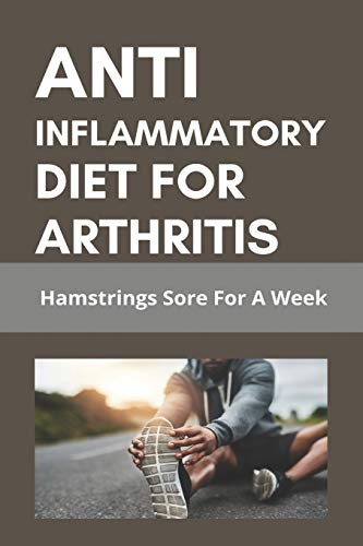 Anti Inflammatory Diet For Arthritis: Hamstrings Sore For A Week: List Of Anti Inflammatory Foods