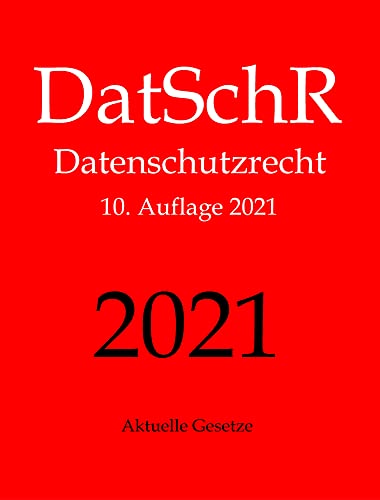 DatSchR, Datenschutzrecht, Aktuelle Gesetze: DSGVO, ePrivacy-VO, BDSG, TMG und Nebengesetze