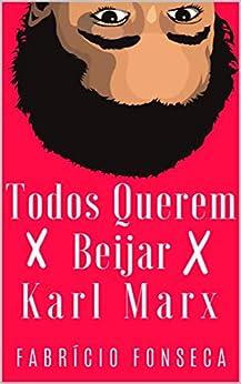 Todos Querem Beijar Karl Marx por [Fabrício Fonseca]