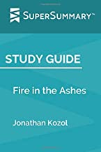 Study Guide: Fire in the Ashes by Jonathan Kozol (SuperSummary)