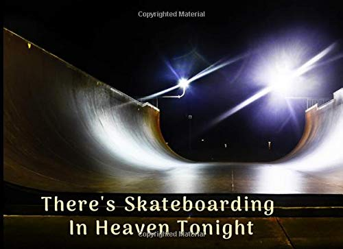 There's Skateboarding In Heaven Tonight: Funeral Guest Book Skateboarder Condolence Remembrance Memorial Service Registration, In Memoriam Name and ... Comments, Loving Memory (In Memory, Band 113)