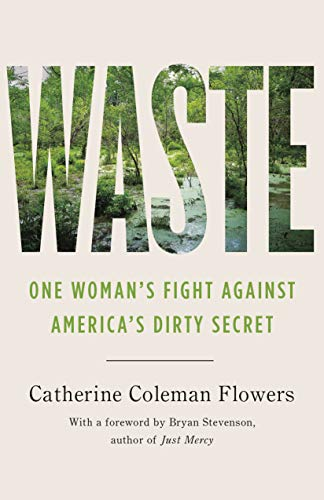 Compare Textbook Prices for Waste: One Woman's Fight Against America's Dirty Secret  ISBN 9781620976081 by Flowers, Catherine Coleman,Stevenson, Bryan