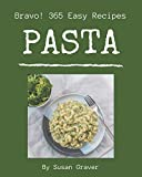 Bravo! 365 Easy Pasta Recipes: A Must-have Easy Pasta Cookbook for Everyone