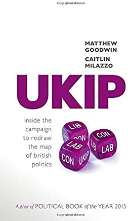 UKIP: Inside the Campaign to Redraw the Map of British Politics by Matthew Goodwin (2016-01-26)
