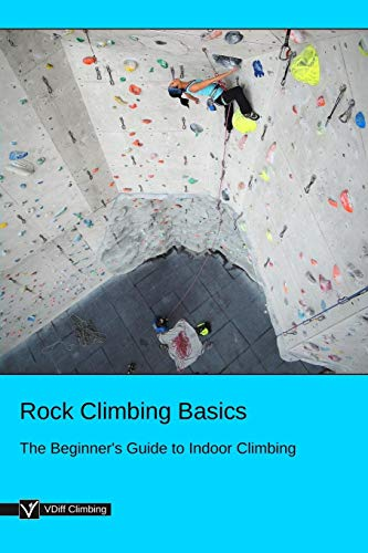 Rock Climbing Basics: The Beginner's Guide to Indoor Climbing