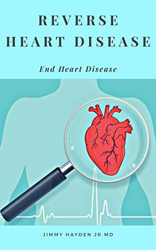 Reverse Heart Disease: End Heart Disease (English Edition)
