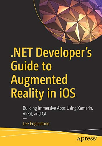.NET Developer's Guide to Augmented Reality in iOS: Building Immersive Apps Using Xamarin, ARKit, and C# Front Cover