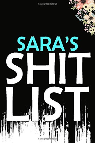 Sara's Shit List: Weekly And Daily Planner | Lovely Personalised Name Journal | Funny Swearing Gift for Women and Girls | Organizer, Diary and Appointment Notebook for Sara's (110 Pages, 6x9)