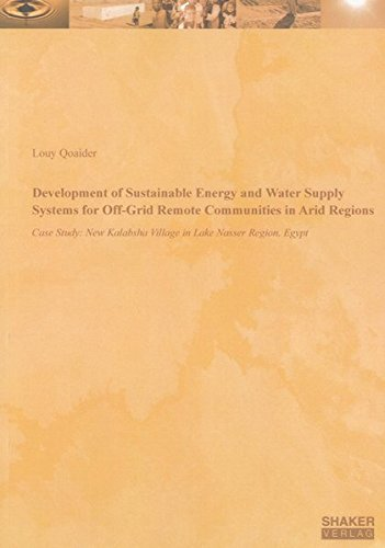 Development of Sustainable Energy and Water Supply Systems for Off-Grid Remote Communities in Arid Regions: Case Study: New Kalabsha Village in Lake ... Egypt (Berichte aus der Energietechnik)