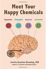 Meet Your Happy Chemicals: Dopamine, Endorphin, Oxytocin, Serotonin Paperback