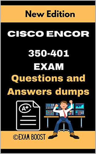 Cisco ENCOR 350-401 Exam Questions and Answers dumps: Actual Exam to prepare to CCNP Enterprise Certification