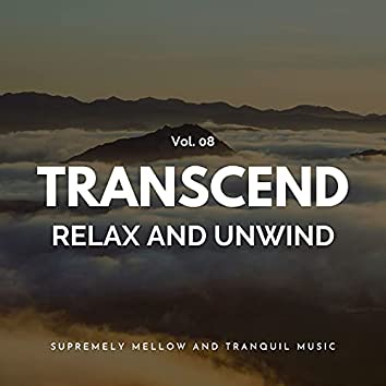 Transcend Relax And Unwind - Supremely Mellow And Tranquil Music, Vol. 08