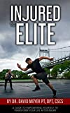 Injured to Elite: A Guide To Empowering Yourself to Transform Your Life After Injury