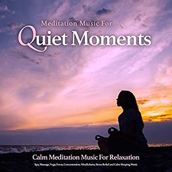 Music For Quiet Moments: Calm Meditation Music For Relaxation, Spa, Massage, Yoga, Focus, Concentration, Mindfulness, Stress Relief and Calm Sleeping Music