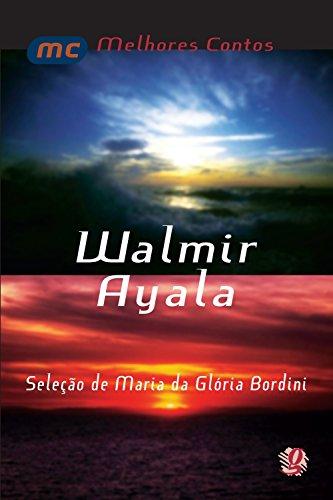 Melhores contos Walmir Ayala: seleção de Maria Da Glória Bordini