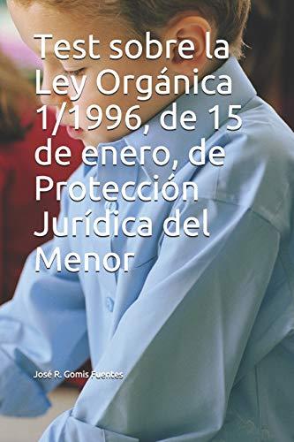 Test sobre la Ley Orgánica 1/1996, de 15 de enero, de Protección Jurídica del Menor