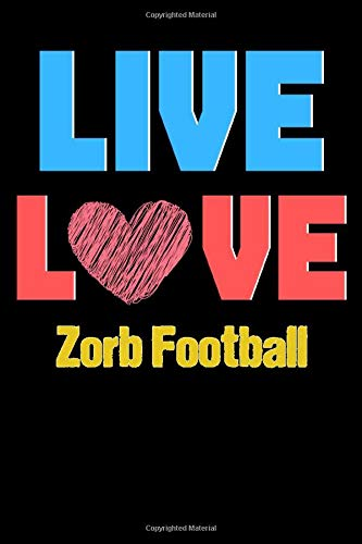 Live Love Zorb Football  - Cute Zorb Football Writing Journals & Notebook Gift Ideas: Lined Notebook / Journal Gift, 120 Pages, 6x9, Soft Cover, Matte Finish