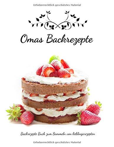 Omas Backrezepte | Backrezepte Buch zum Sammeln von Lieblingsrezepten: leeres Rezeptbuch  |200 Seiten | Das persönliche Backbuch zum Reinschreiben und ... | (8,5
