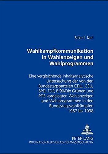 Wahlkampfkommunikation in Wahlanzeigen und Wahlprogrammen: Eine vergleichende inhaltsanalytische Untersuchung der von den Bundestagsparteien CDU, CSU, ... in den Bundestagswahlkämpfen 1957 bis 1998