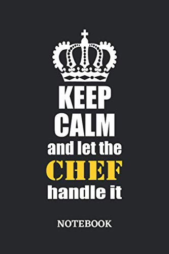 Keep Calm and let the Chef handle it Notebook: 6x9 inches - 110 blank numbered pages • Greatest Passionate working Job Journal • Gift, Present Idea