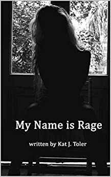 My Name is Rage by [Kat J Toler]