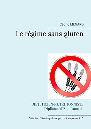 Le régime sans gluten (Savoir quoi manger, tout simplement...)